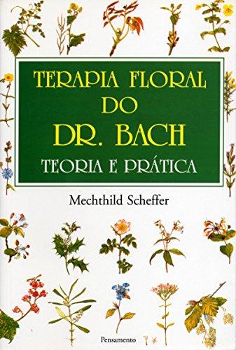 Terapia Floral do Dr. Bach. Teoria e Prática