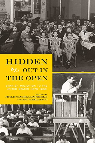 Hidden Out in the Open: Spanish Migration to the United States (1875-1930) (Migration And Immigration In The Early 20th Century)