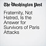 Fraternity, Not Hatred, Is the Answer for Survivors of Paris Attacks | James McAuley