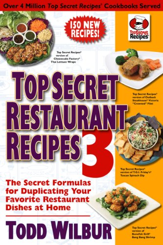 Top Secret Restaurant Recipes 3: The Secret Formulas for Duplicating Your Favorite Restaurant Dishes at Home (Top Secret Recipes) cover