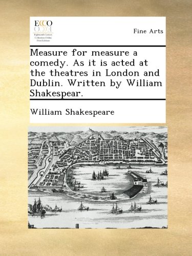 Download Measure for measure a comedy. As it is acted at the theatres in London and Dublin. Written by William Shakespear. pdf epub