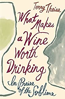 Book Cover: What Makes a Wine Worth Drinking: In Praise of the Sublime