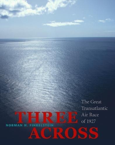 Three Across: The Great Transatlantic Air Race of 1927 pdf