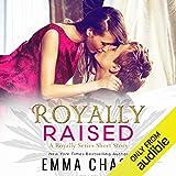 Royally Raised: A Royally Series Short Story