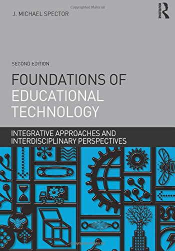 Foundations of Educational Technology: Integrative Approaches and Interdisciplinary Perspectives (Interdisciplinary Approaches to Educational Technology) PDF