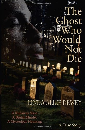 The Ghost Who Would Not Die: A Runaway Slave, A Brutal Murder, A Mysterious Haunting