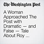 A Woman Approached The Post with Dramatic — and False — Tale About Roy Moore. She Appears to be Part of Undercover Sting Operation. | Shawn Boburg,Aaron C. Davis,Alice Crites