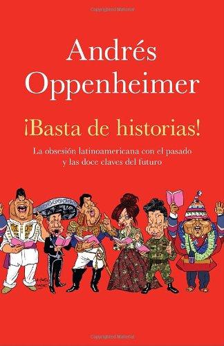 Basta De Historias  La Obsesion Latinoamericana Con El Pasado Y Las Doce Claves Del Futuro  Spanish Edition