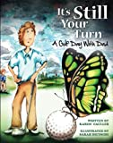img - for It's Still Your Turn, A Golf Day with Dad book / textbook / text book