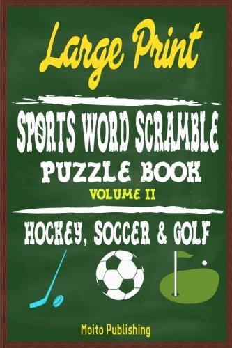Download Large Print Sports Word Scramble Puzzle Book Volume II: Hockey, Soccer & Golf (Volume 2) PDF