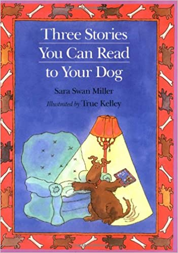 Three Stories You Can Read to Your Dog: Sara Swan Miller, True