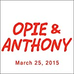 Opie & Anthony, Rich Vos, Bill Burr, and Kendra Sunderland, March 25, 2015 |  Opie & Anthony