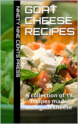 Goat cheese recipes: A collection of 15 recipes made with goat cheese (Goat Cheese Recipes compare prices)