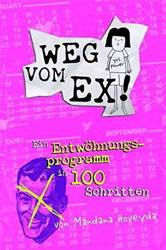 Weg vom Ex: Ein Entwöhnungsprogramm in 100 Schritten