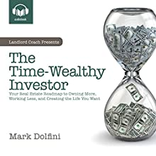 The Time-Wealthy Investor: Your Real Estate Roadmap to Owning More, Working Less, and Creating the Life You Want Audiobook by Mark B. Dolfini Narrated by Beau Clark