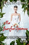 Not Just For Christmas: A Very Seasonal Affair (A Very......Affair) (Volume 4) by  Faith Mortimer in stock, buy online here