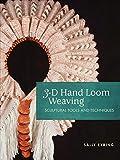 3-D Hand Loom Weaving: Sculptural Tools and Techniques