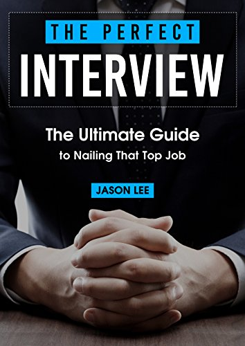 THE PERFECT INTERVIEW: The Ultimate Guide to Nailing That Top Job