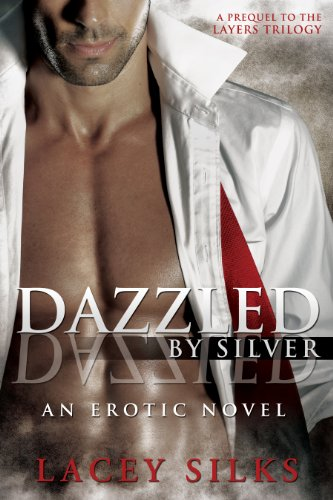 Dazzled by Silver: (prequel to the Layers Trilogy) by [Silks, Lacey]