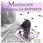 Meditacion Para En Contrar La Respuesta [Meditation for Making the Right Decisions] | Lluis Ayza