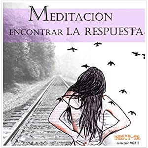 Meditacion Para En Contrar La Respuesta [Meditation for Making the Right Decisions] Speech