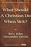 What Should A Christian Do When Sick? (Pentecostal Pioneers Book 15)