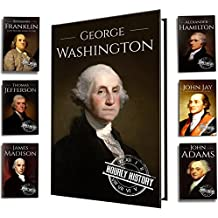 Founding Fathers of America: George Washington, Alexander Hamilton, John Jay, John Adams, Benjamin Franklin, James Madison, Thomas Jefferson (7-Books Box Set Book 1) (English Edition)