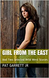Girl from the East, And Two Selected Wild West Stories (Wild West Series)
