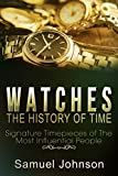 Watches: The History of Time: Signature Timepieces of The Most Influential People