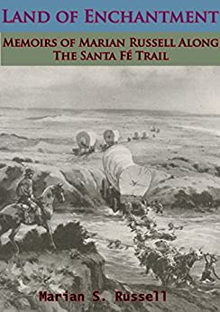Land of Enchantment: Memoirs of Marian Russell Along The Santa Fé Trail by [Russell, Marion Sloan]