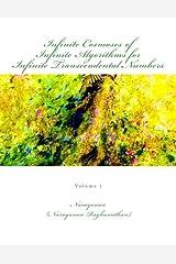 Infinite Cosmoses Of Infinite Algorithms for Infinite Transcendental Numbers: Volume 1 Paperback