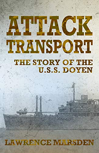 - Attack Transport: The Story Of The U.S.S. Doyen