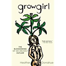Growgirl: The Blossoming of an Unlikely Outlaw