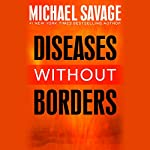 Diseases Without Borders: Boosting Your Immunity Against Infectious Diseases from the Flu and Measles to Tuberculosis | Michael Savage