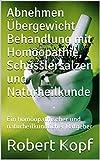 Abnehmen Übergewicht Behandlung mit Homöopathie, Schüsslersalzen und Naturheilkunde: Ein homöopathischer und naturheilkundlicher Ratgeber (German Edition)