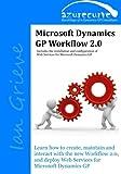Microsoft Dynamics GP Workflow 2.0: Microsoft Dynamics GP Workflow 2.0