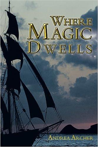 Where Magic Dwells Andrea Archer 9781468504798 Amazon Books