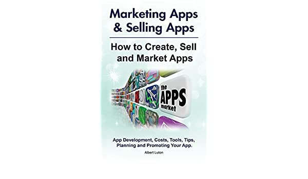 how to create, market and sell apps. app costs, development, tools ...