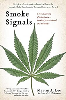 Smoke Signals: A Social History of Marijuana - Medical, Recreational and Scientific by [Lee, Martin A.]
