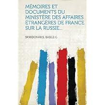 Memoires Et Documents Du Ministere Des Affaires Etrangeres de France Sur La Russie...