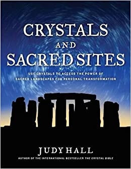 Crystals and sacred sites use crystals to access the power of crystals and sacred sites use crystals to access the power of sacred landscapes for personal and planetary transformation judy hall 9781592335220 fandeluxe Epub