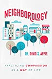 Neighborology: Practicing Compassion as a Way of Life