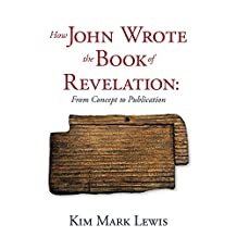 How John Wrote the Book of Revelation: From Concept to Publication