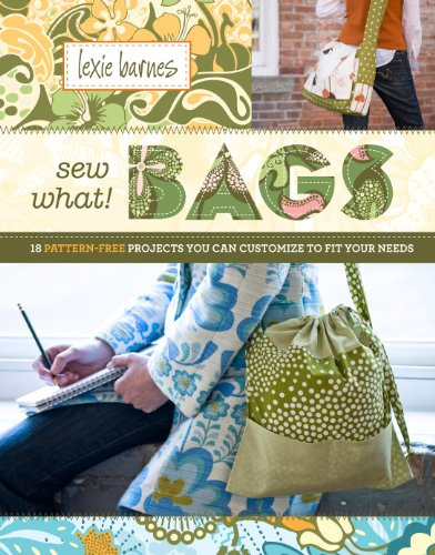 Sew What! Bags: 18 Pattern-Free Projects You Can Customize to Fit Your Needs ()
