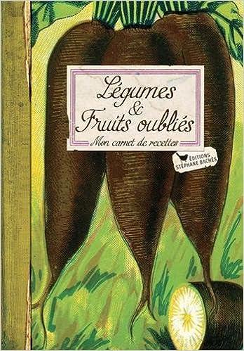 Légumes et fruits oubliés : Mon carnet de recettes