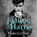 Blueeyedboy Audiobook by Joanne Harris Narrated by Colin Moody