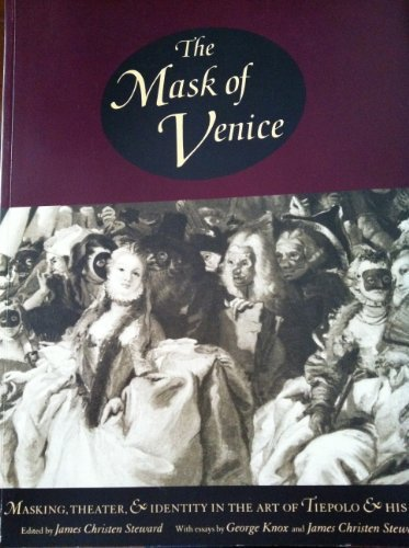 History Of Masks In Venice (The Mask of Venice: Masking, Theater, & Identity in the Art of Tiepolo & His Time)