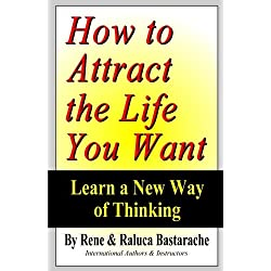How to Attract the Life You Want: Learn a New Way of Thinking