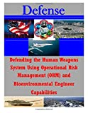 Defending the Human Weapons System Using Operational Risk Management (ORM) and Bioenvironmental Engineer Capabilities, Air Command Air Command and Staff College, 150012057X