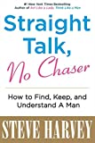 straight talk no chaser how to find keep and understand a man by steve harvey 2010 12 15